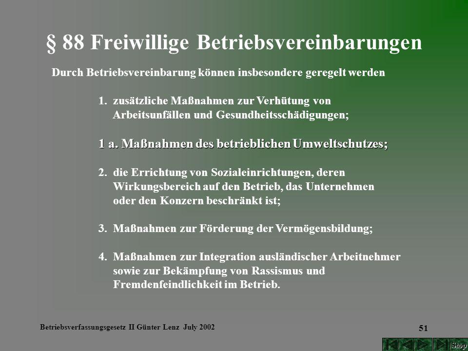 Betriebsverfassungsgesetz II Günter Lenz July 2002 51 § 88 Freiwillige Betriebsvereinbarungen Durch Betriebsvereinbarung können insbesondere geregelt