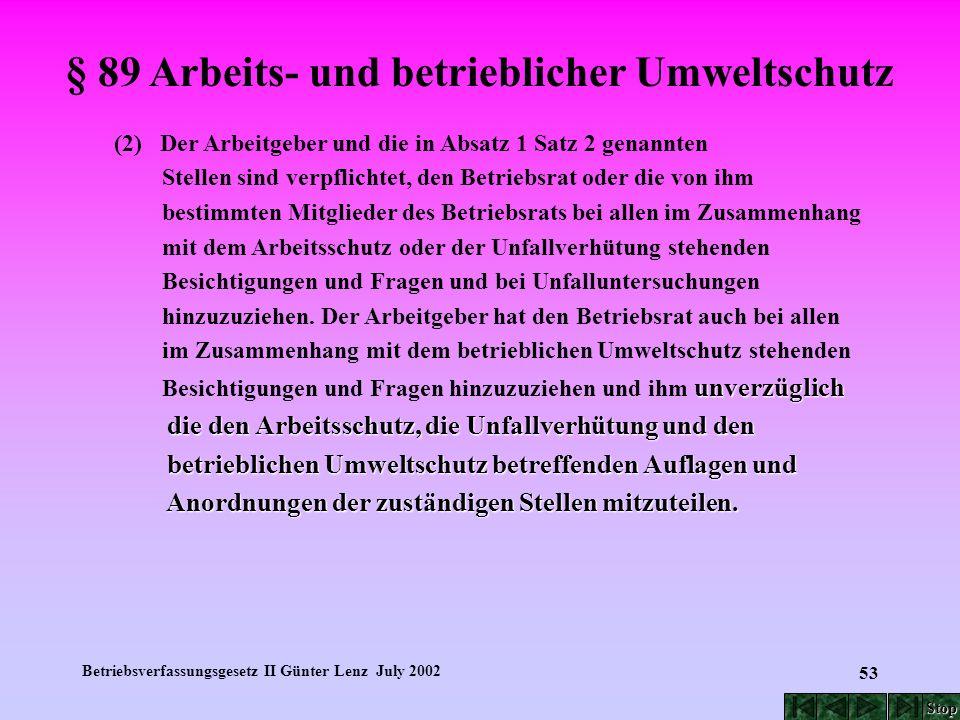 Betriebsverfassungsgesetz II Günter Lenz July 2002 53 § 89 Arbeits- und betrieblicher Umweltschutz (2) Der Arbeitgeber und die in Absatz 1 Satz 2 gena