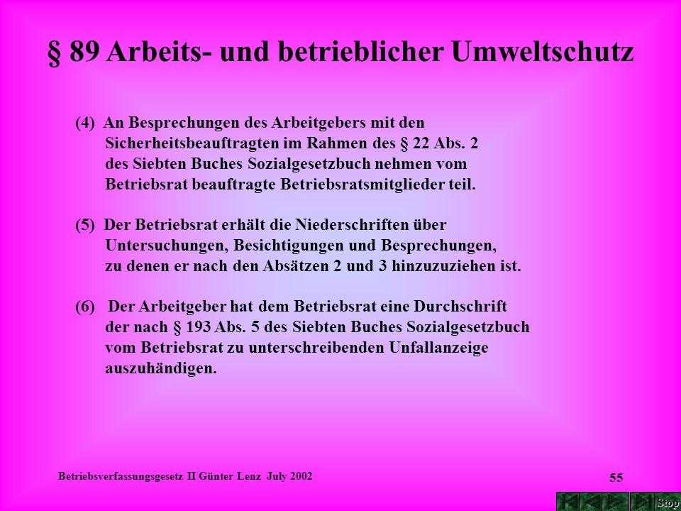 Betriebsverfassungsgesetz II Günter Lenz July 2002 55 § 89 Arbeits- und betrieblicher Umweltschutz (4) An Besprechungen des Arbeitgebers mit den Siche