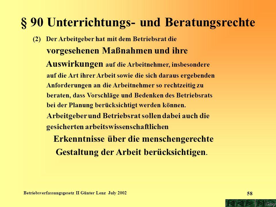 Betriebsverfassungsgesetz II Günter Lenz July 2002 58 § 90 Unterrichtungs- und Beratungsrechte (2) Der Arbeitgeber hat mit dem Betriebsrat die vorgese
