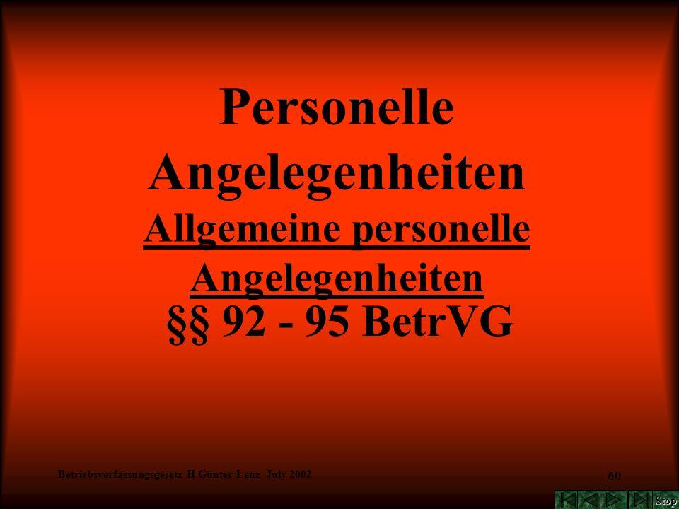 Betriebsverfassungsgesetz II Günter Lenz July 2002 60 Personelle Angelegenheiten Allgemeine personelle Angelegenheiten §§ 92 - 95 BetrVG Stop
