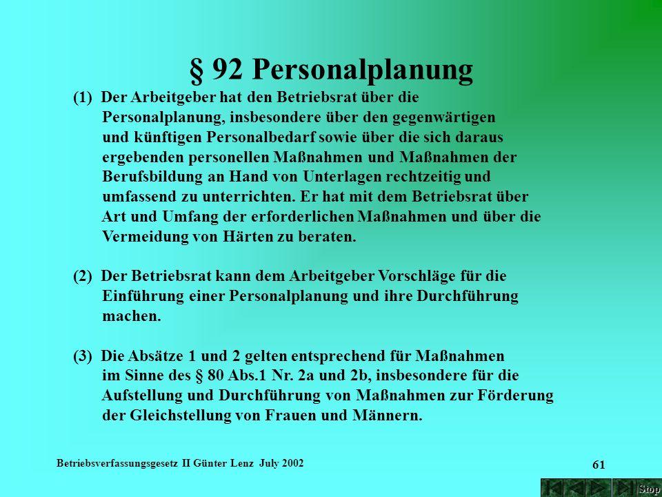 Betriebsverfassungsgesetz II Günter Lenz July 2002 61 § 92 Personalplanung (1) Der Arbeitgeber hat den Betriebsrat über die Personalplanung, insbesond