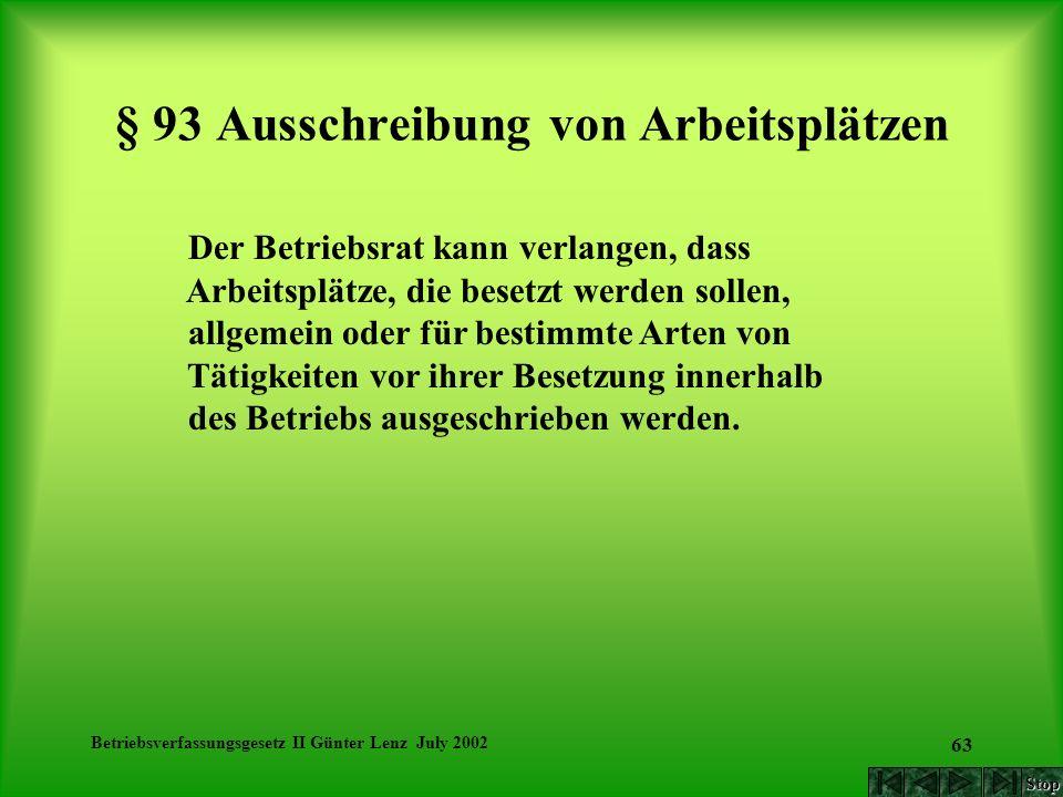 Betriebsverfassungsgesetz II Günter Lenz July 2002 63 § 93 Ausschreibung von Arbeitsplätzen Der Betriebsrat kann verlangen, dass Arbeitsplätze, die be
