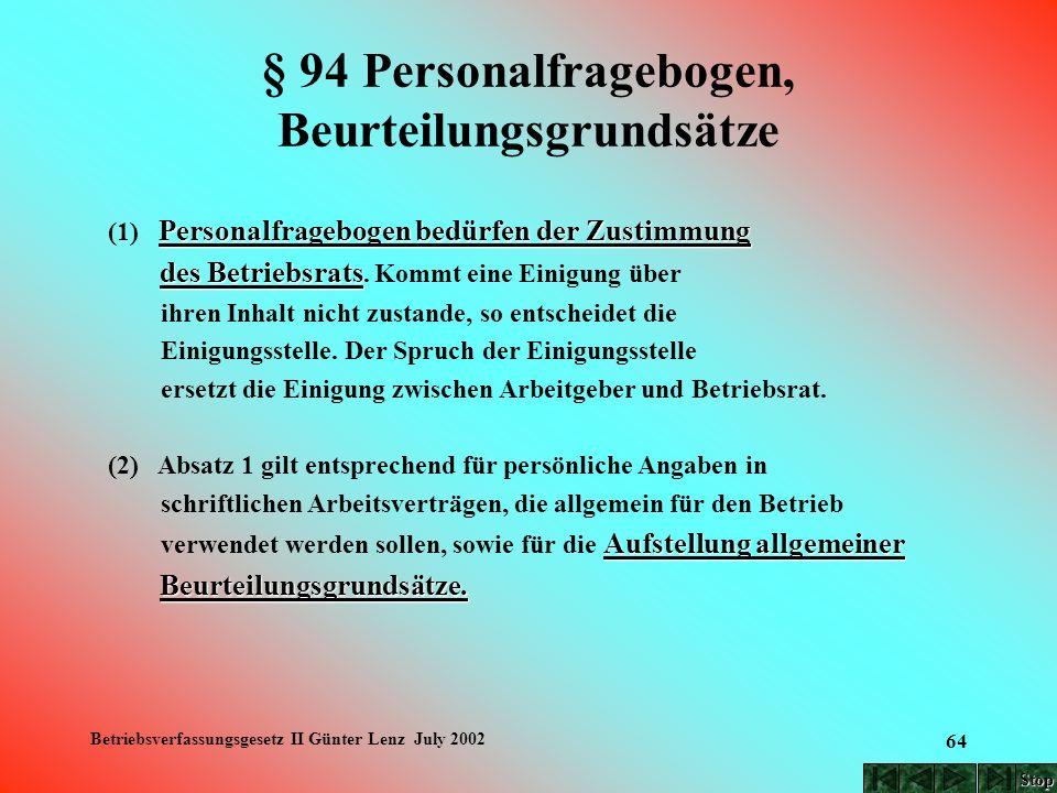 Betriebsverfassungsgesetz II Günter Lenz July 2002 64 § 94 Personalfragebogen, Beurteilungsgrundsätze Personalfragebogen bedürfen der Zustimmung (1) P