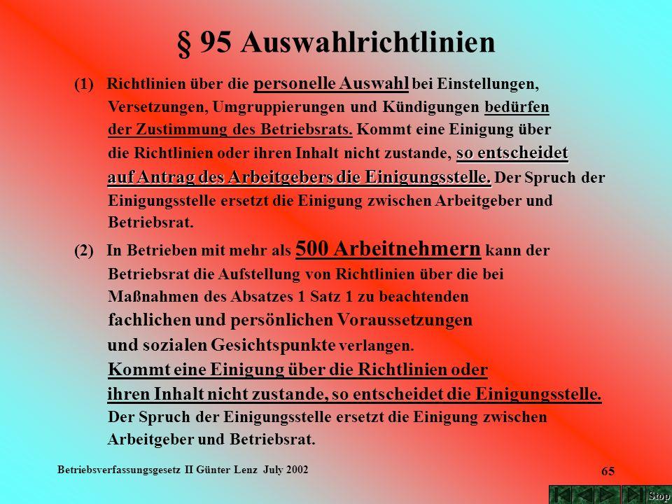 Betriebsverfassungsgesetz II Günter Lenz July 2002 65 § 95 Auswahlrichtlinien (1) Richtlinien über die personelle Auswahl bei Einstellungen, Versetzun