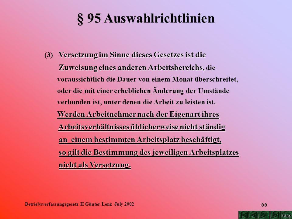 Betriebsverfassungsgesetz II Günter Lenz July 2002 66 § 95 Auswahlrichtlinien Versetzung im Sinne dieses Gesetzes ist die (3) Versetzung im Sinne dies