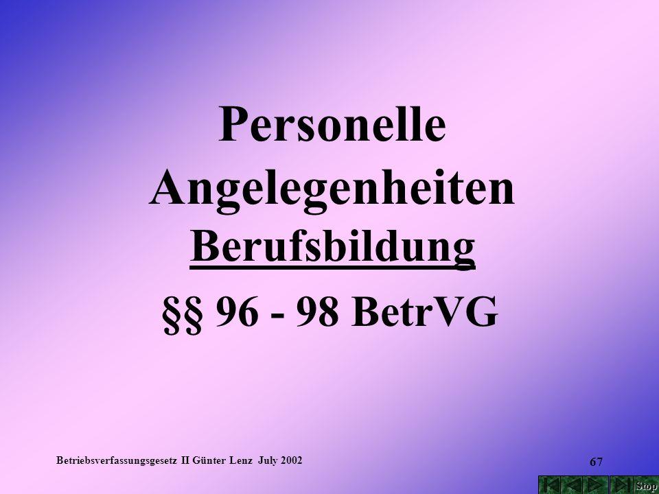 Betriebsverfassungsgesetz II Günter Lenz July 2002 67 Personelle Angelegenheiten Berufsbildung §§ 96 - 98 BetrVG Stop