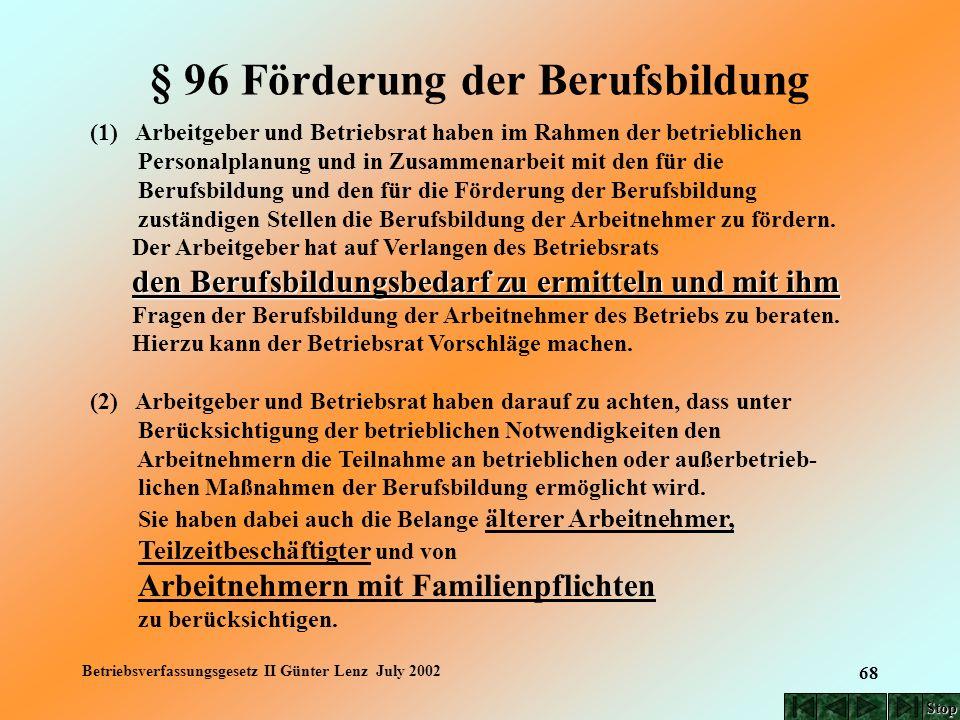 Betriebsverfassungsgesetz II Günter Lenz July 2002 68 § 96 Förderung der Berufsbildung (1) Arbeitgeber und Betriebsrat haben im Rahmen der betrieblich