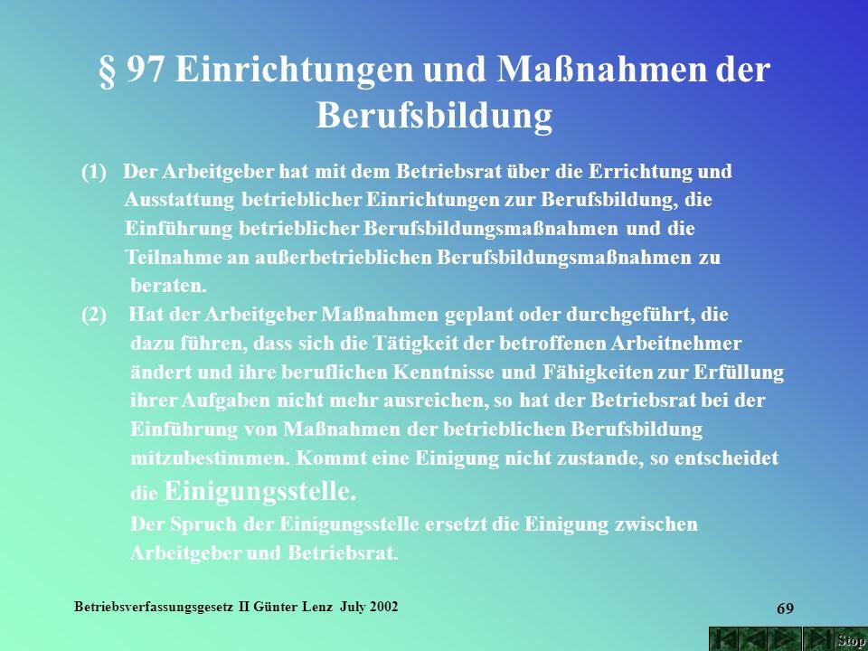 Betriebsverfassungsgesetz II Günter Lenz July 2002 69 § 97 Einrichtungen und Maßnahmen der Berufsbildung (1) Der Arbeitgeber hat mit dem Betriebsrat ü