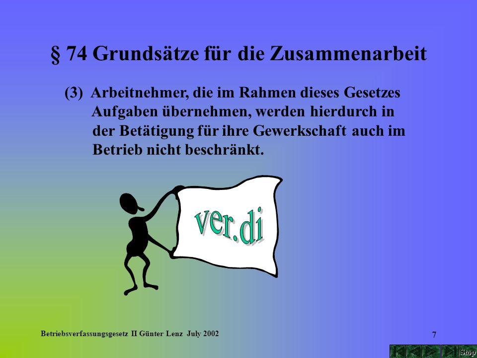 Betriebsverfassungsgesetz II Günter Lenz July 2002 108 § 112 Interessenausgleich über die Betriebsänderung, Sozialplan (5) Die Einigungsstelle hat bei ihrer Entscheidung nach Absatz 4 sowohl die sozialen Belange der betroffenen Arbeitnehmer zu berücksichtigen als auch auf die wirtschaftliche Vertretbarkeit ihrer Entscheidung für das Unternehmen zu achten.