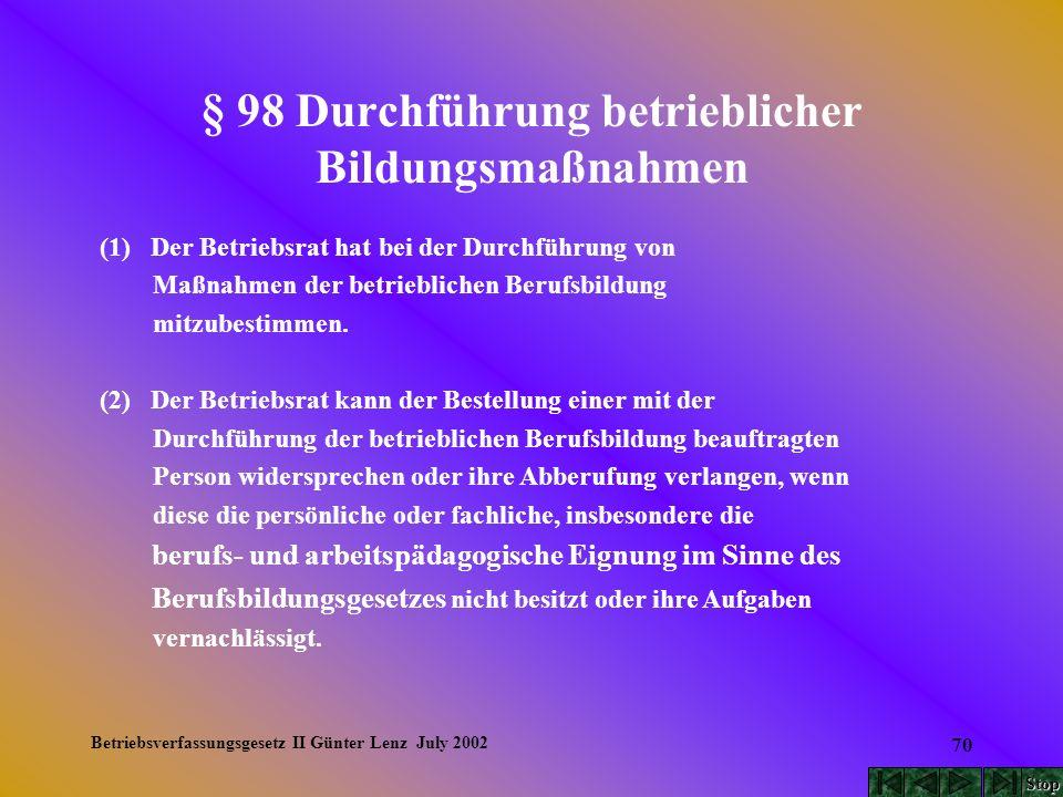 Betriebsverfassungsgesetz II Günter Lenz July 2002 70 § 98 Durchführung betrieblicher Bildungsmaßnahmen (1) Der Betriebsrat hat bei der Durchführung v
