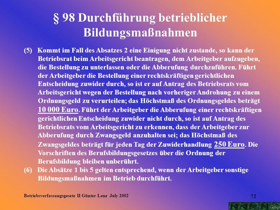 Betriebsverfassungsgesetz II Günter Lenz July 2002 72 § 98 Durchführung betrieblicher Bildungsmaßnahmen (5) Kommt im Fall des Absatzes 2 eine Einigung