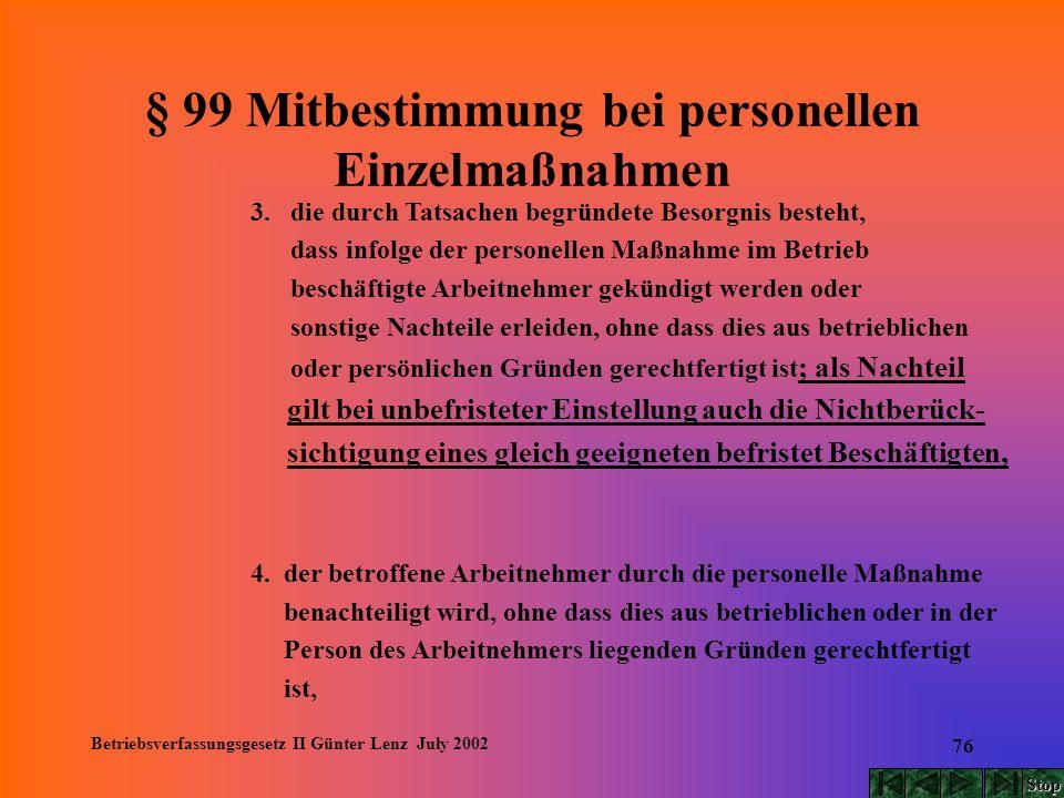 Betriebsverfassungsgesetz II Günter Lenz July 2002 76 § 99 Mitbestimmung bei personellen Einzelmaßnahmen 3. die durch Tatsachen begründete Besorgnis b