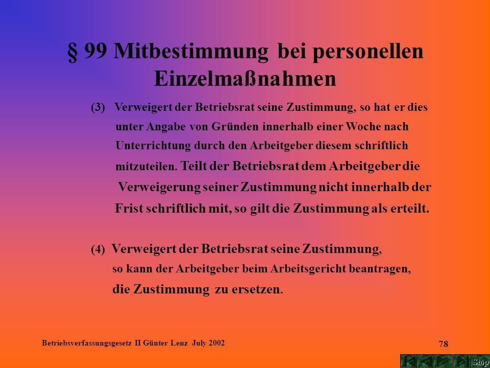 Betriebsverfassungsgesetz II Günter Lenz July 2002 78 § 99 Mitbestimmung bei personellen Einzelmaßnahmen (3) Verweigert der Betriebsrat seine Zustimmu