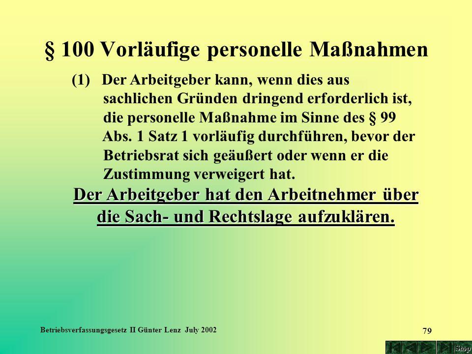 Betriebsverfassungsgesetz II Günter Lenz July 2002 79 § 100 Vorläufige personelle Maßnahmen (1) Der Arbeitgeber kann, wenn dies aus sachlichen Gründen
