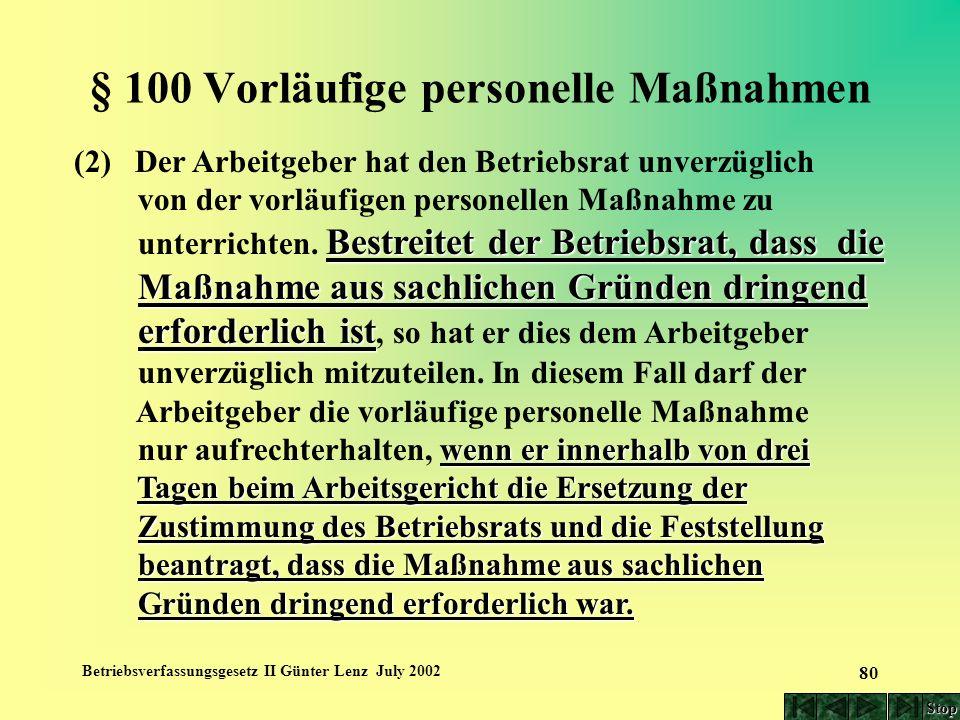 Betriebsverfassungsgesetz II Günter Lenz July 2002 80 § 100 Vorläufige personelle Maßnahmen (2) Der Arbeitgeber hat den Betriebsrat unverzüglich von d