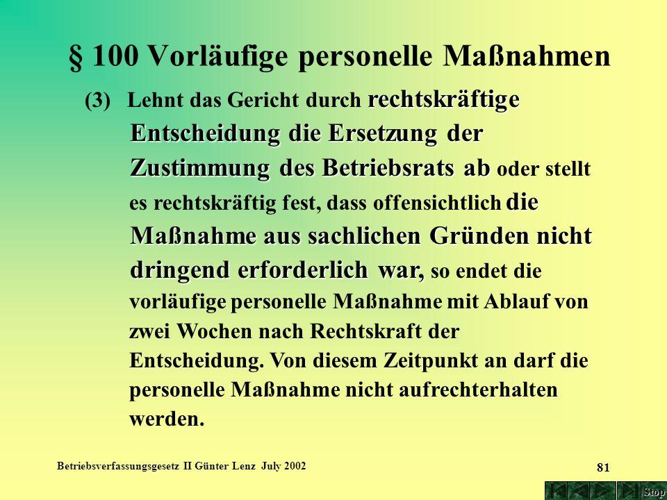Betriebsverfassungsgesetz II Günter Lenz July 2002 81 § 100 Vorläufige personelle Maßnahmen rechtskräftige (3) Lehnt das Gericht durch rechtskräftige