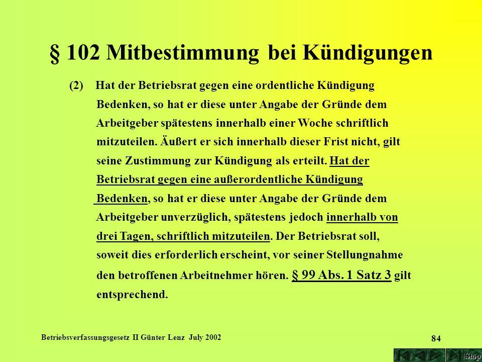 Betriebsverfassungsgesetz II Günter Lenz July 2002 84 § 102 Mitbestimmung bei Kündigungen (2) Hat der Betriebsrat gegen eine ordentliche Kündigung Bed