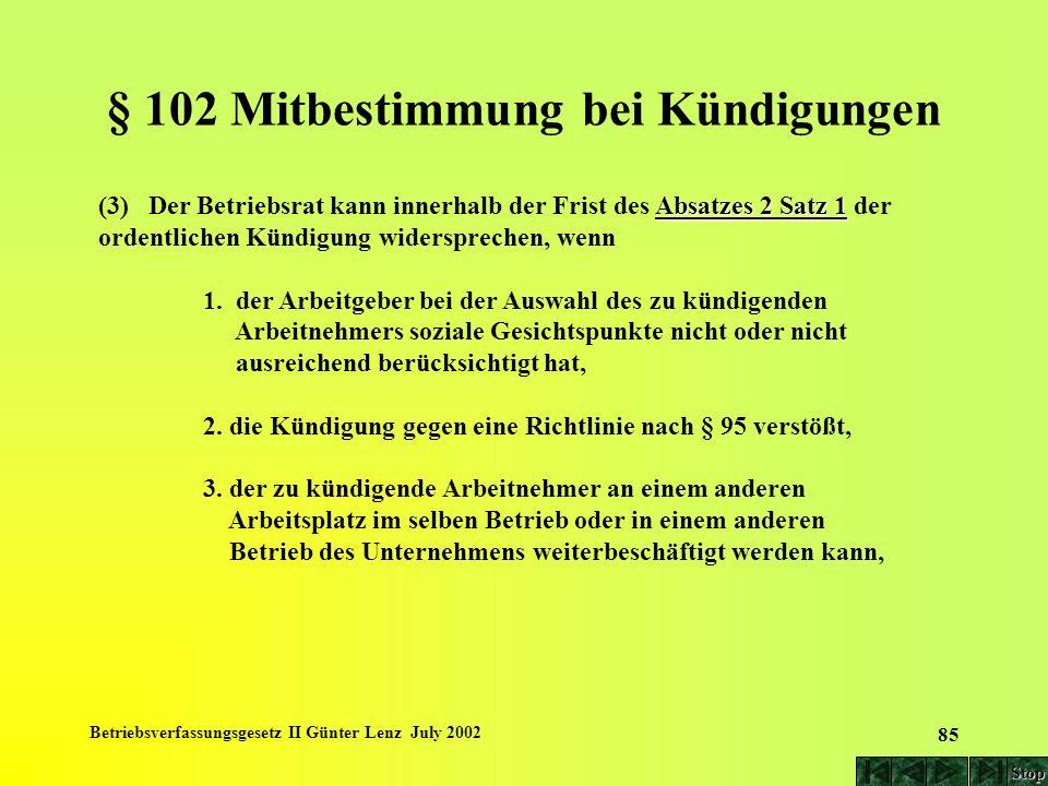 Betriebsverfassungsgesetz II Günter Lenz July 2002 85 § 102 Mitbestimmung bei Kündigungen Absatzes 2 Satz 1 (3) Der Betriebsrat kann innerhalb der Fri