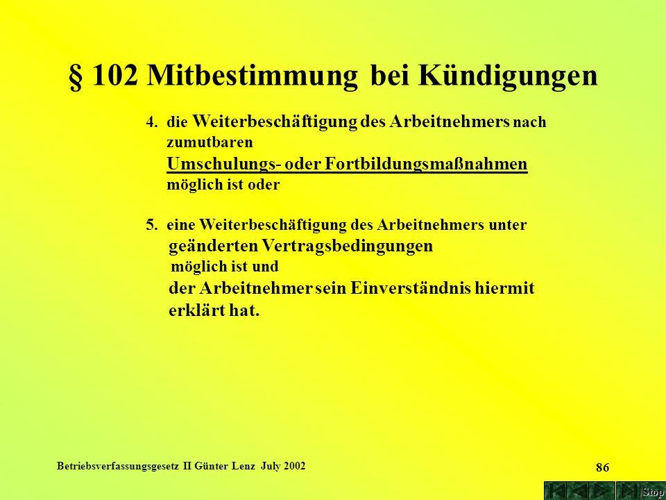 Betriebsverfassungsgesetz II Günter Lenz July 2002 86 § 102 Mitbestimmung bei Kündigungen 4. die Weiterbeschäftigung des Arbeitnehmers nach zumutbaren