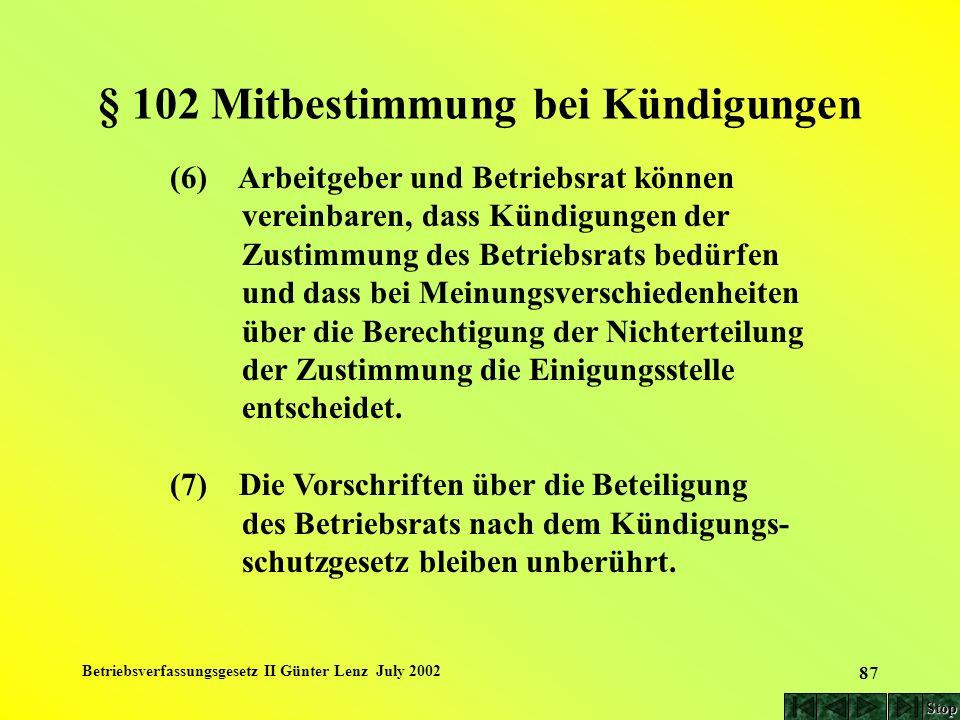 Betriebsverfassungsgesetz II Günter Lenz July 2002 87 § 102 Mitbestimmung bei Kündigungen (6) Arbeitgeber und Betriebsrat können vereinbaren, dass Kün