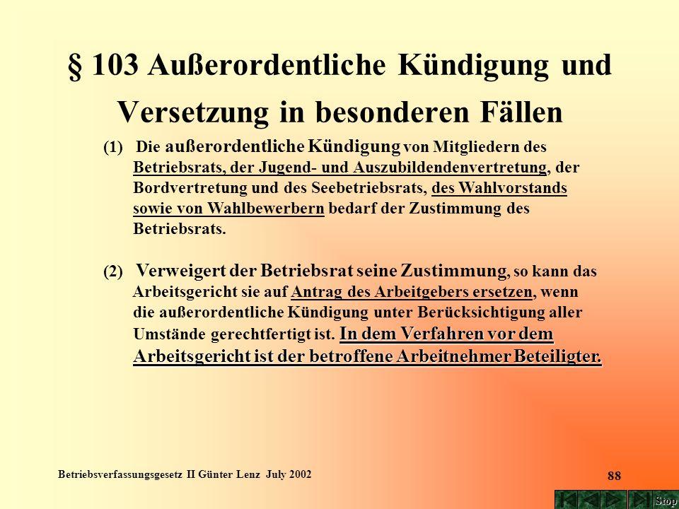 Betriebsverfassungsgesetz II Günter Lenz July 2002 88 § 103 Außerordentliche Kündigung und Versetzung in besonderen Fällen (1) Die außerordentliche Kü