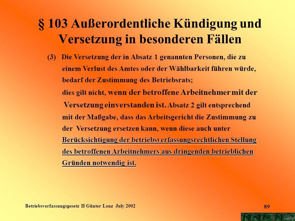 Betriebsverfassungsgesetz II Günter Lenz July 2002 89 § 103 Außerordentliche Kündigung und Versetzung in besonderen Fällen (3) Die Versetzung der in A