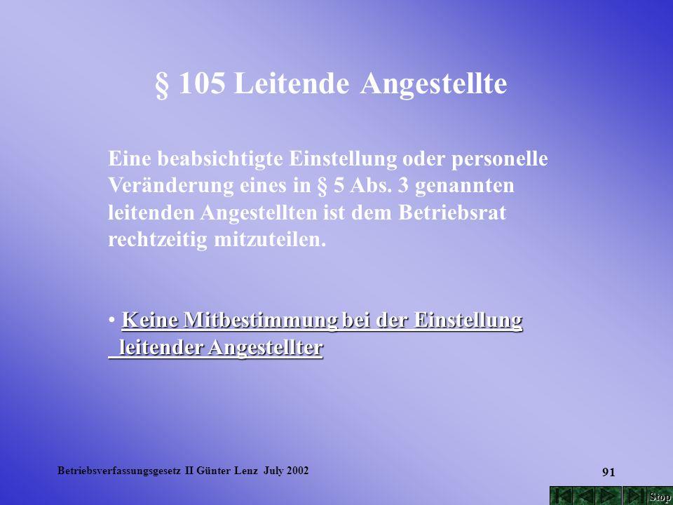Betriebsverfassungsgesetz II Günter Lenz July 2002 91 § 105 Leitende Angestellte Eine beabsichtigte Einstellung oder personelle Veränderung eines in §