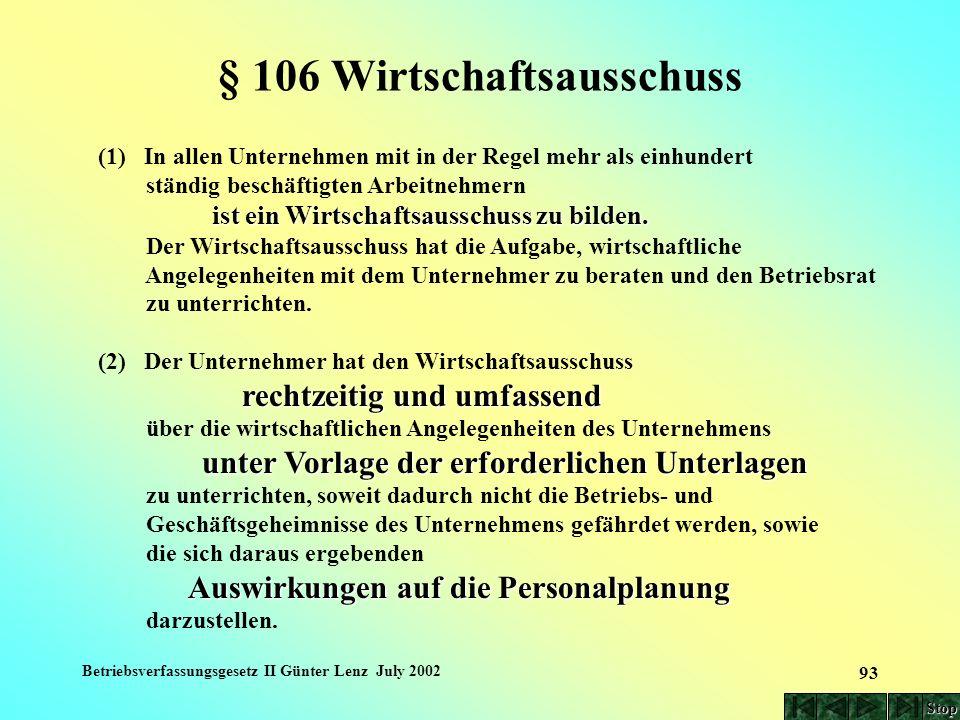 Betriebsverfassungsgesetz II Günter Lenz July 2002 93 § 106 Wirtschaftsausschuss (1) In allen Unternehmen mit in der Regel mehr als einhundert ständig