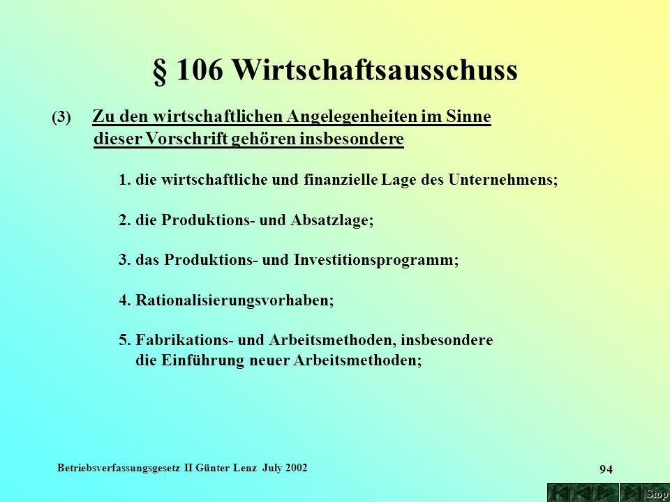 Betriebsverfassungsgesetz II Günter Lenz July 2002 94 § 106 Wirtschaftsausschuss (3) Zu den wirtschaftlichen Angelegenheiten im Sinne dieser Vorschrif