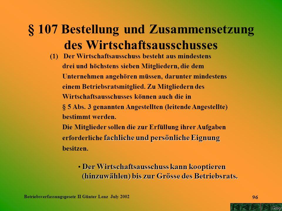 Betriebsverfassungsgesetz II Günter Lenz July 2002 96 § 107 Bestellung und Zusammensetzung des Wirtschaftsausschusses (1) Der Wirtschaftsausschuss bes