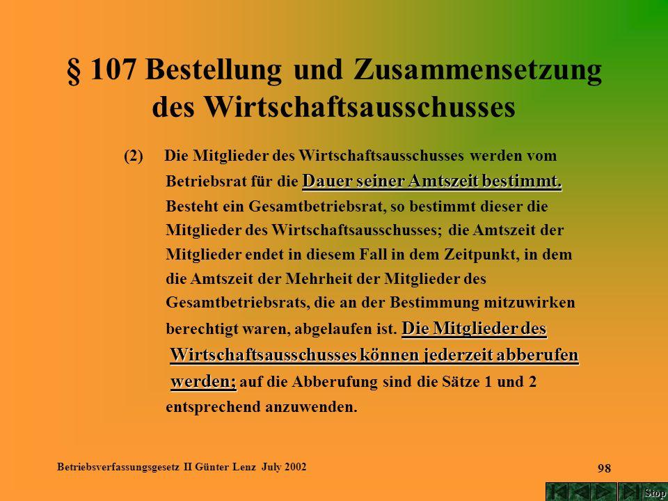 Betriebsverfassungsgesetz II Günter Lenz July 2002 98 § 107 Bestellung und Zusammensetzung des Wirtschaftsausschusses (2) Die Mitglieder des Wirtschaf