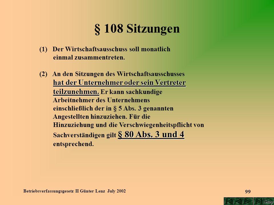 Betriebsverfassungsgesetz II Günter Lenz July 2002 99 § 108 Sitzungen (1) Der Wirtschaftsausschuss soll monatlich einmal zusammentreten. (2) An den Si