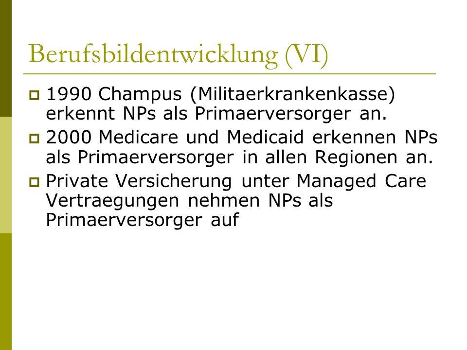 Berufsbildentwicklung (VI) 1990 Champus (Militaerkrankenkasse) erkennt NPs als Primaerversorger an. 2000 Medicare und Medicaid erkennen NPs als Primae