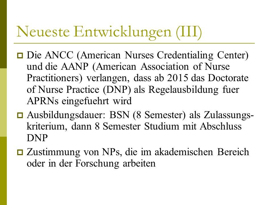 Neueste Entwicklungen (III) Die ANCC (American Nurses Credentialing Center) und die AANP (American Association of Nurse Practitioners) verlangen, dass