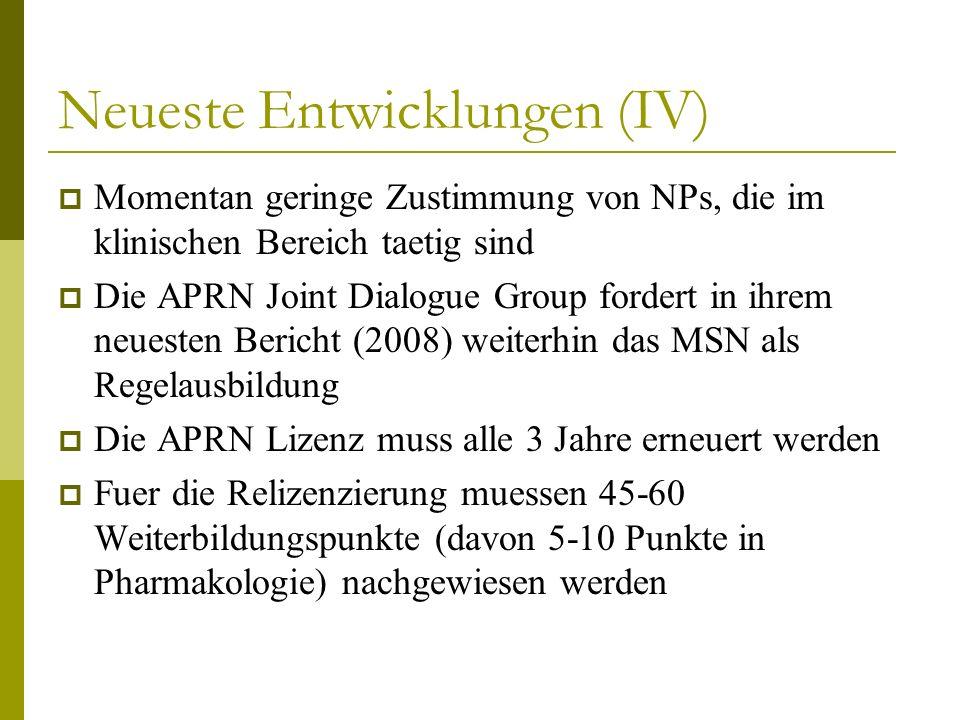 Neueste Entwicklungen (IV) Momentan geringe Zustimmung von NPs, die im klinischen Bereich taetig sind Die APRN Joint Dialogue Group fordert in ihrem n