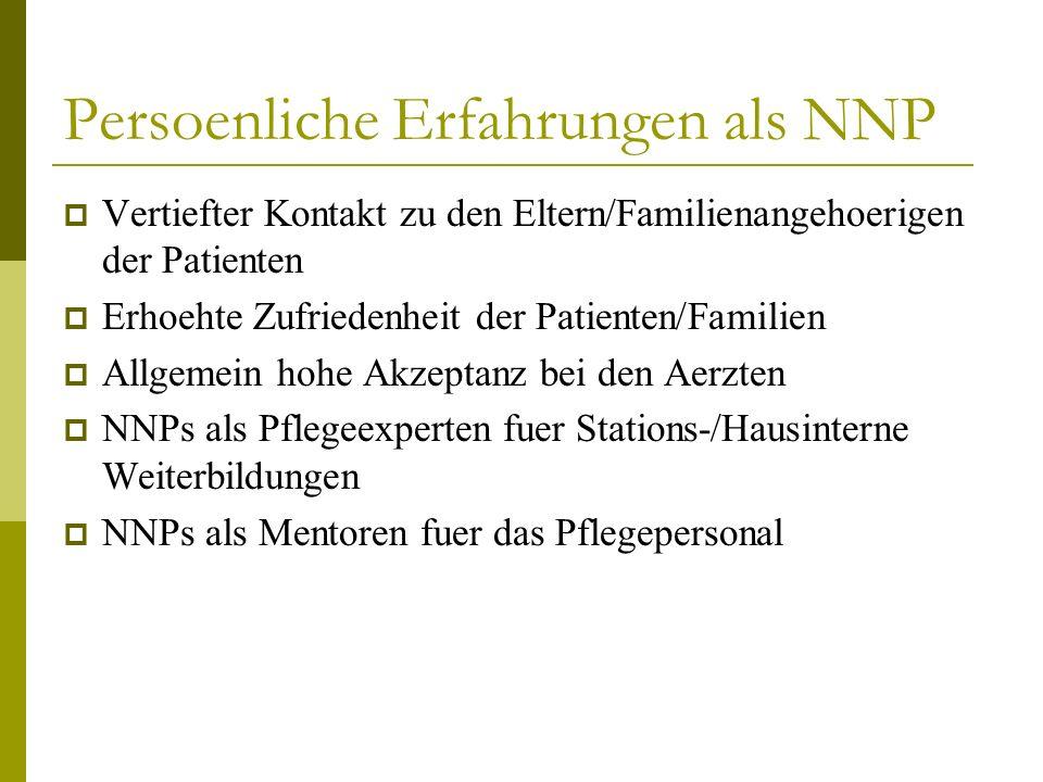 Persoenliche Erfahrungen als NNP Vertiefter Kontakt zu den Eltern/Familienangehoerigen der Patienten Erhoehte Zufriedenheit der Patienten/Familien All