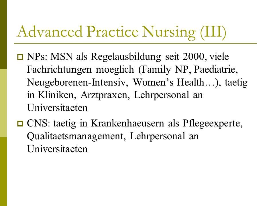 Advanced Practice Nursing (IV) NMs: taetig in Krankenhaeusern oder eigenständigen Geburtszentren, die mit Frauenarztpraxen verbunden sind NAs: taetig in Krankenhaeusern in der Anästhesie, weit verbreitet in Militaerkrankenhaeusern und laendlichen Gebieten mit geringer Aerzteversorgung