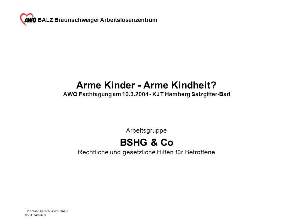 BALZ Braunschweiger Arbeitslosenzentrum Thomas Dietrich, AWO BALZ 0531 2409408 Arme Kinder - Arme Kindheit? AWO Fachtagung am 10.3.2004 - KJT Hamberg