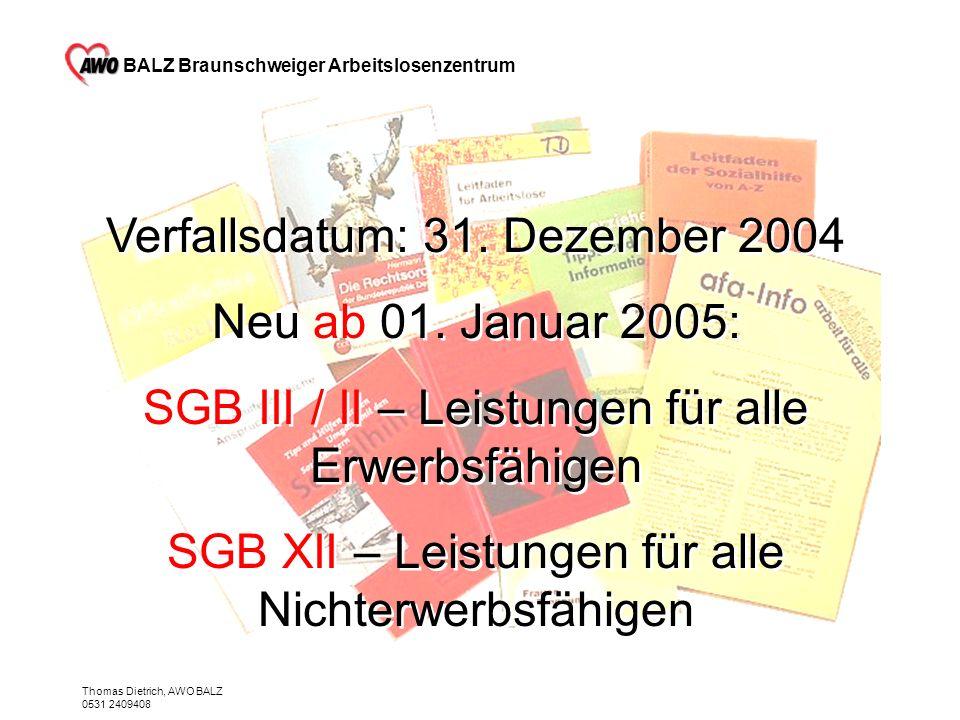 BALZ Braunschweiger Arbeitslosenzentrum Thomas Dietrich, AWO BALZ 0531 2409408 Aktuelle Hilfen Verfallsdatum: 31. Dezember 2004 Neu ab 01. Januar 2005
