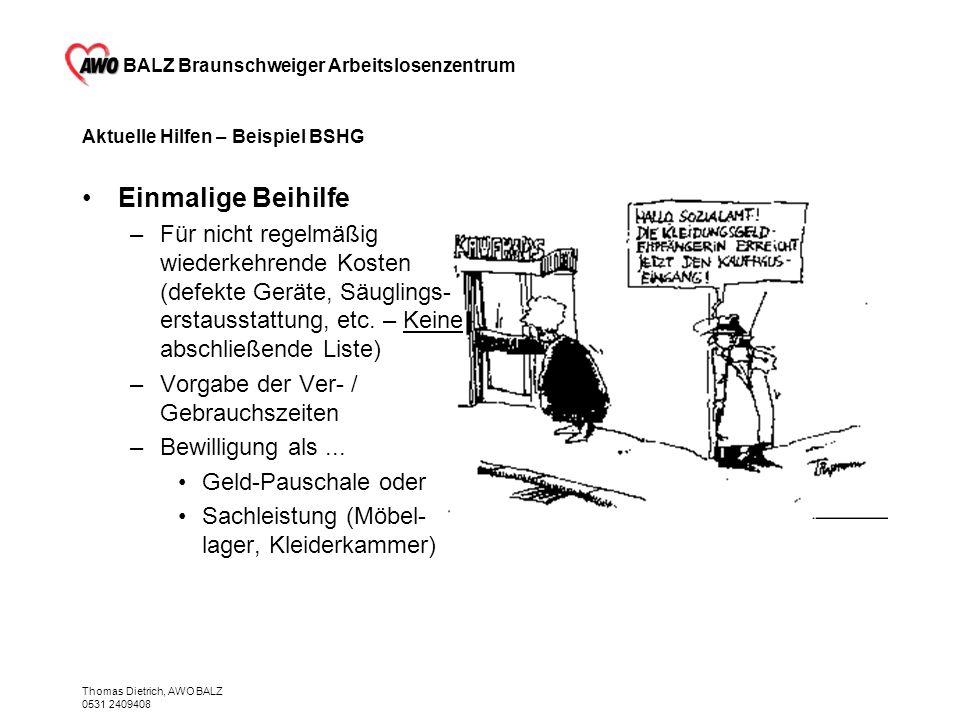 BALZ Braunschweiger Arbeitslosenzentrum Thomas Dietrich, AWO BALZ 0531 2409408 Aktuelle Hilfen – Beispiel BSHG Einmalige Beihilfe –Für nicht regelmäßi