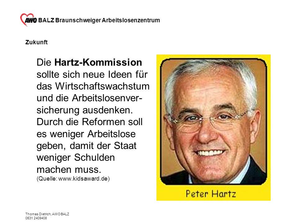 BALZ Braunschweiger Arbeitslosenzentrum Thomas Dietrich, AWO BALZ 0531 2409408 Zukunft Die Hartz-Kommission sollte sich neue Ideen für das Wirtschafts