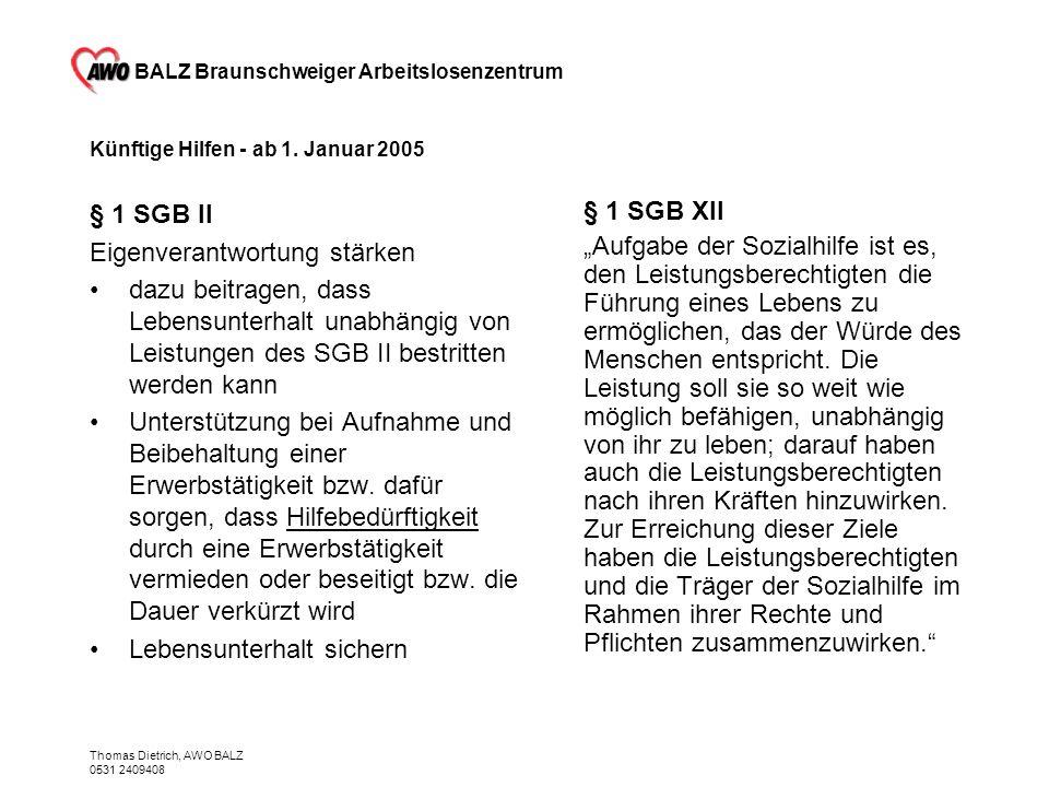 BALZ Braunschweiger Arbeitslosenzentrum Thomas Dietrich, AWO BALZ 0531 2409408 Künftige Hilfen - ab 1. Januar 2005 § 1 SGB II Eigenverantwortung stärk