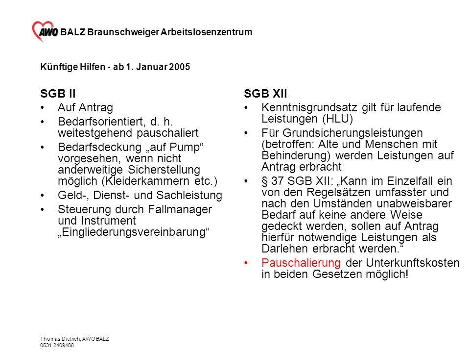 BALZ Braunschweiger Arbeitslosenzentrum Thomas Dietrich, AWO BALZ 0531 2409408 Künftige Hilfen - ab 1. Januar 2005 SGB II Auf Antrag Bedarfsorientiert