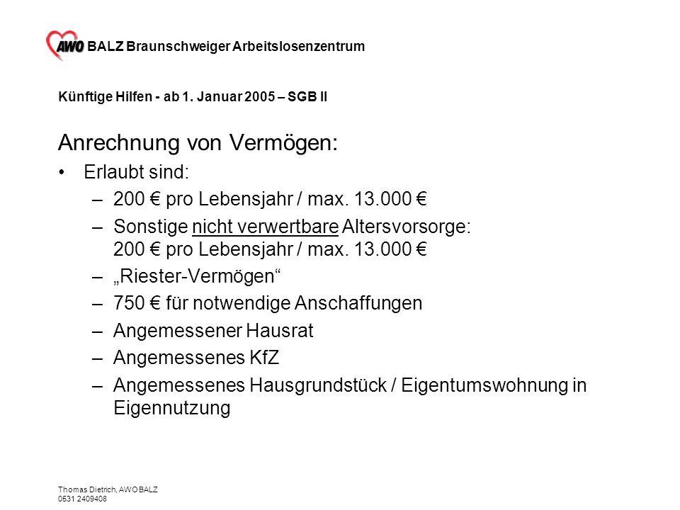 BALZ Braunschweiger Arbeitslosenzentrum Thomas Dietrich, AWO BALZ 0531 2409408 Künftige Hilfen - ab 1. Januar 2005 – SGB II Anrechnung von Vermögen: E