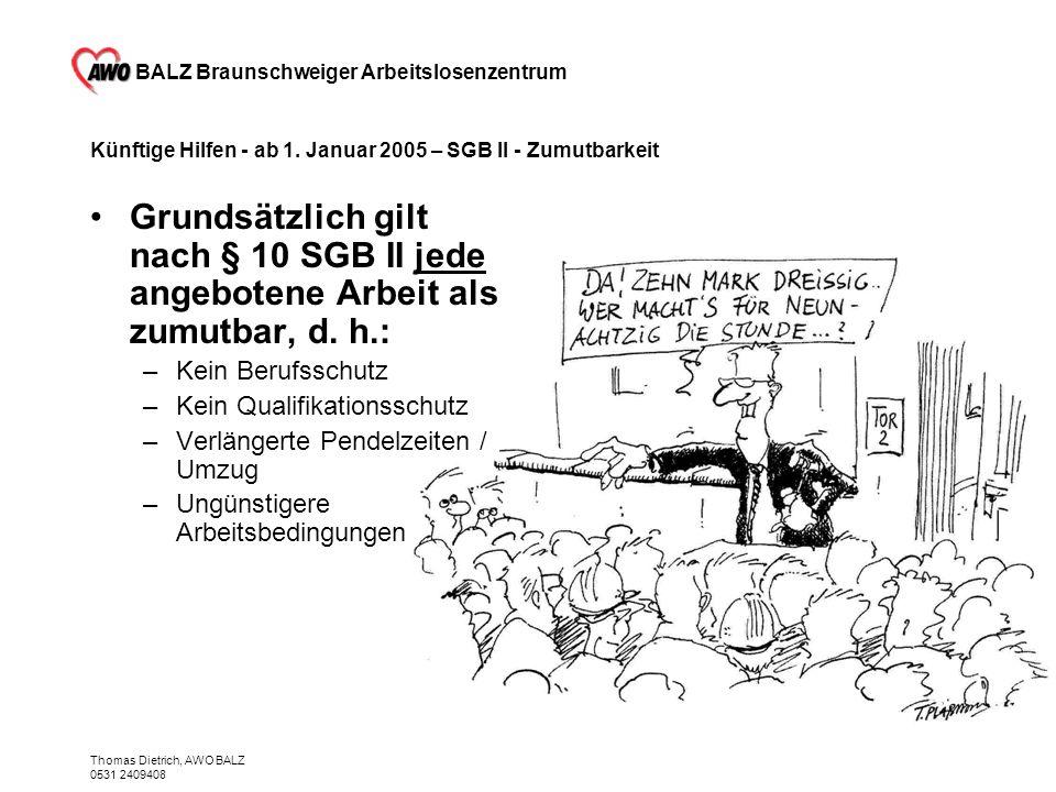 BALZ Braunschweiger Arbeitslosenzentrum Thomas Dietrich, AWO BALZ 0531 2409408 Künftige Hilfen - ab 1. Januar 2005 – SGB II - Zumutbarkeit Grundsätzli