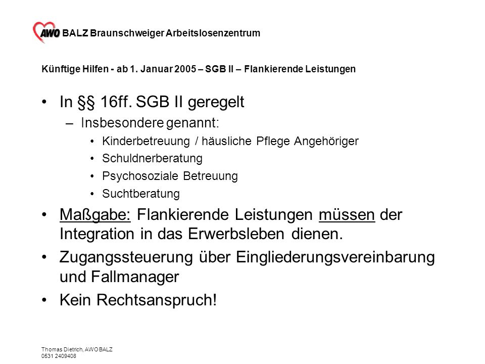BALZ Braunschweiger Arbeitslosenzentrum Thomas Dietrich, AWO BALZ 0531 2409408 Künftige Hilfen - ab 1. Januar 2005 – SGB II – Flankierende Leistungen