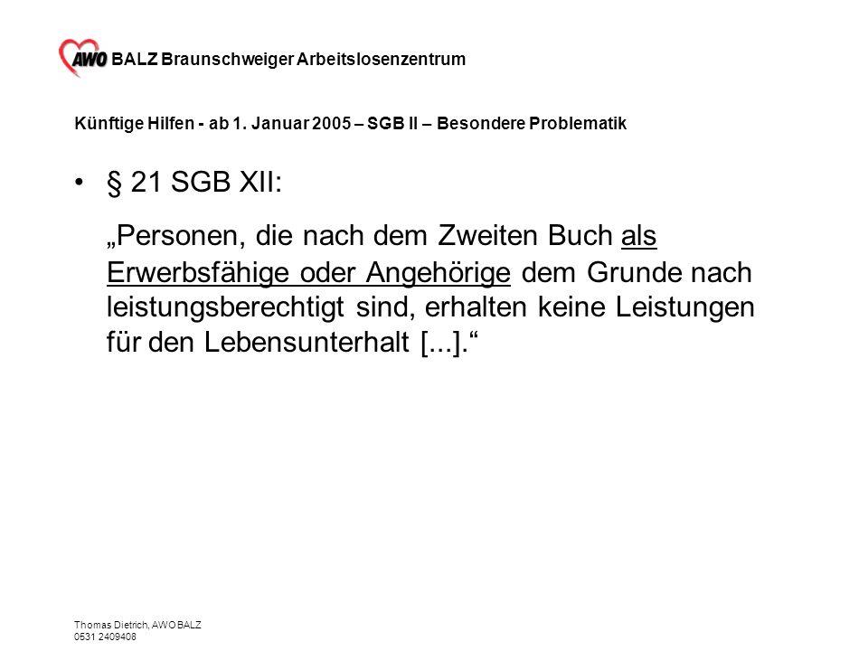 BALZ Braunschweiger Arbeitslosenzentrum Thomas Dietrich, AWO BALZ 0531 2409408 Künftige Hilfen - ab 1. Januar 2005 – SGB II – Besondere Problematik §