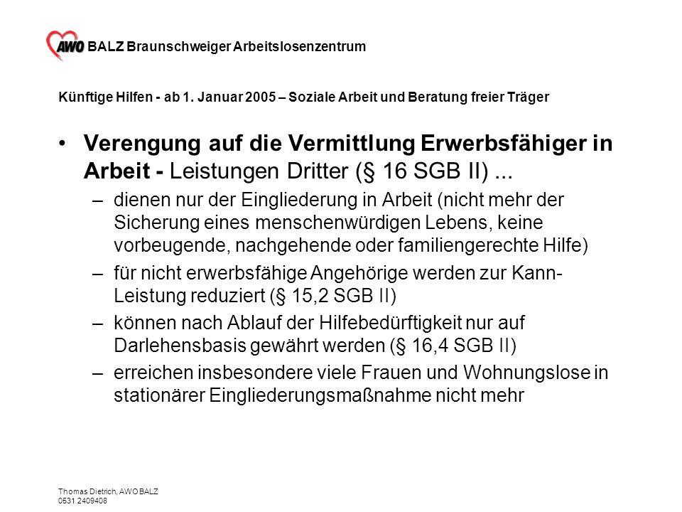BALZ Braunschweiger Arbeitslosenzentrum Thomas Dietrich, AWO BALZ 0531 2409408 Künftige Hilfen - ab 1. Januar 2005 – Soziale Arbeit und Beratung freie
