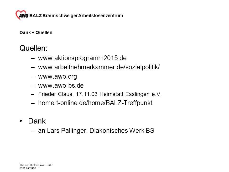 BALZ Braunschweiger Arbeitslosenzentrum Thomas Dietrich, AWO BALZ 0531 2409408 Dank + Quellen Quellen: –www.aktionsprogramm2015.de –www.arbeitnehmerka